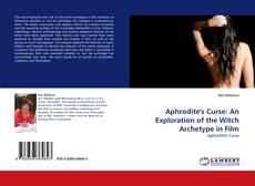 Capa do livro de Aphrodite''s Curse: An Exploration of the Witch Archetype in Film