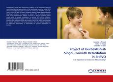 Project of Gurbakhshish Singh - Growth Retardation in EHPVO kitap kapağı