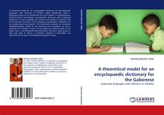 Bookcover of A theoretical model for an encyclopaedic dictionary for the Gabonese