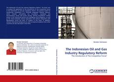 Bookcover of The Indonesian Oil and Gas Industry Regulatory Reform