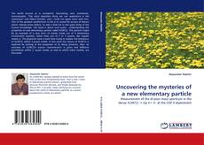 Bookcover of Uncovering the mysteries of a new elementary particle