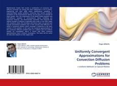Portada del libro de Uniformly Convergent Approximations for Convection Diffusion Problems