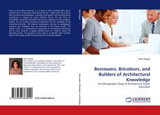 Bookcover of Borrowers, Bricoleurs, and Builders of Architectural Knowledge