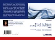 Bookcover of Through the Distance: Creating virtual extensions in Dance