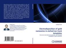 Bookcover of Electrodeposition of gold nanowires in etched ion track templates