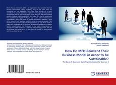 Couverture de How Do MFIs Reinvent Their Business Model in order to be Sustainable?