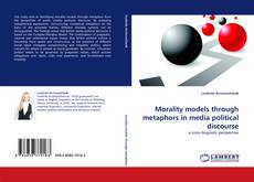 Bookcover of Morality models through metaphors in media political discourse