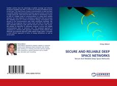 Bookcover of SECURE AND RELIABLE DEEP SPACE NETWORKS