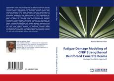 Fatigue Damage Modeling of CFRP Strengthened Reinforced Concrete Beams kitap kapağı