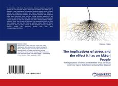 Bookcover of The Implications of stress and the effect it has on Māori People