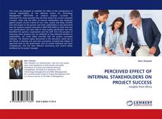 Bookcover of PERCEIVED EFFECT OF INTERNAL STAKEHOLDERS ON PROJECT SUCCESS