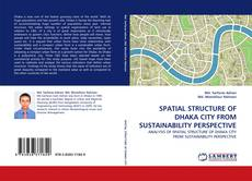 Bookcover of SPATIAL STRUCTURE OF DHAKA CITY FROM SUSTAINABILITY PERSPECTIVE