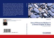Bookcover of Uses of Discourse Markers in a Chinese English TV Show