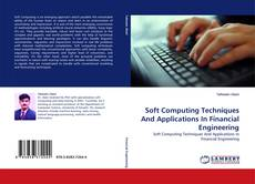 Bookcover of Soft Computing Techniques And Applications In Financial Engineering