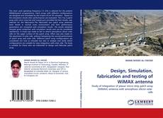 Bookcover of Design, Simulation, fabrication and testing of WiMAX  antenna