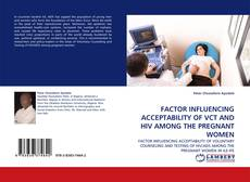 Bookcover of FACTOR INFLUENCING ACCEPTABILITY OF VCT AND HIV AMONG THE PREGNANT WOMEN