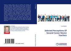 Selected Perceptions Of Second Career Novice Teachers的封面
