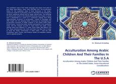 Bookcover of Acculturation Among Arabic Children And Their Families In The U.S.A