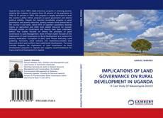 Buchcover von IMPLICATIONS OF LAND GOVERNANCE ON RURAL DEVELOPMENT IN UGANDA