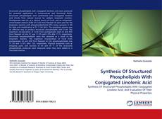 Bookcover of Synthesis Of Structured Phospholipids With Conjugated Linolenic Acid