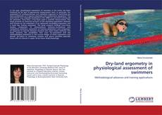 Bookcover of Dry-land ergometry in physiological assessment of swimmers