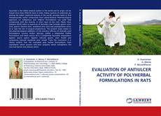 Bookcover of EVALUATION OF ANTIULCER ACTIVITY OF POLYHERBAL FORMULATIONS IN RATS