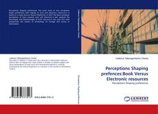 Capa do livro de Perceptions Shaping prefences:Book Versus Electronic resources