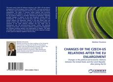 Bookcover of CHANGES OF THE CZECH-US RELATIONS AFTER THE EU ENLARGEMENT