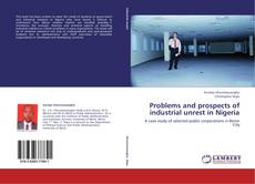 Bookcover of Problems and prospects of industrial unrest in Nigeria