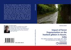 Impact of forest fragmentation on the hoolock gibbon in Assam, India的封面