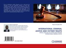 Portada del libro de INTERNATIONAL CRIMINAL JUSTICE AND VICTIMS'' RIGHTS