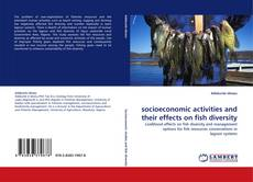 Copertina di socioeconomic activities and their effects on fish diversity