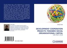 Bookcover of DEVELOPMENT COOPERATION PROJECTS–TOWARDS SOCIAL ORGANISATIONAL CAPITAL