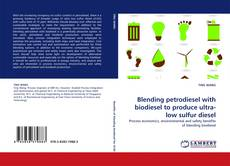 Bookcover of Blending petrodiesel with biodiesel to produce ultra-low sulfur diesel