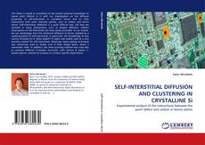 Bookcover of SELF-INTERSTITIAL DIFFUSION AND CLUSTERING IN CRYSTALLINE Si