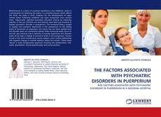 Bookcover of THE FACTORS ASSOCIATED WITH PSYCHIATRIC DISORDERS IN PUERPERIUM
