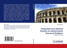 Bookcover of Integrated Force Method Solution to Indeterminate Structural Problems