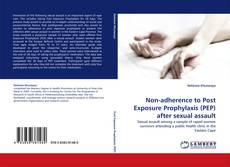 Portada del libro de Non-adherence to Post Exposure Prophylaxis (PEP) after sexual assault
