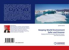 Bookcover of Keeping World Environment Safer and Greener