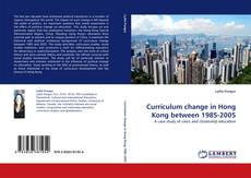 Bookcover of Curriculum change in Hong Kong between 1985-2005