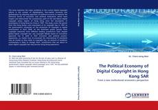 Copertina di The Political Economy of Digital Copyright in Hong Kong SAR
