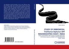 STUDY OF RIBBONFISH, Trichiurus lepturus OFF MAHARASHTRA COAST, INDIA kitap kapağı