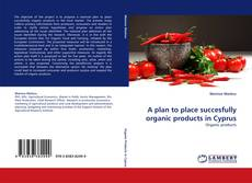 Portada del libro de A plan to place succesfully organic products in Cyprus
