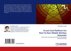 Portada del libro de A Low-Cost Platform For Peer-To-Peer Mobile Wireless Networks