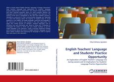 Bookcover of English Teachers'' Language and Students'' Practice Opportunity