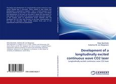 Bookcover of Development of a longitudinally excited continuous wave CO2 laser