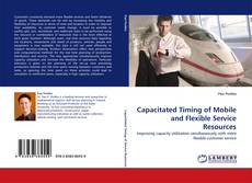 Couverture de Capacitated Timing of Mobile and Flexible Service Resources