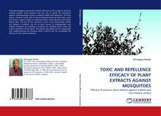 Bookcover of TOXIC AND REPELLENCE EFFICACY OF PLANT EXTRACTS AGAINST MOSQUITOES