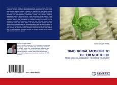 Portada del libro de TRADITIONAL MEDICINE TO DIE OR NOT TO DIE