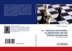 Bookcover of K+ -NUCLEUS SCATTERING: A LABORATORY FOR THE STRONG INTERACTION